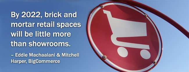 By 2022, brick and mortar retail spaces will be little more than showrooms.