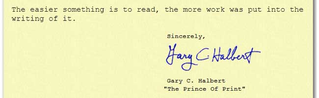 The easier something is to read, the more work was put into the writing of it. Gary C. Halbert